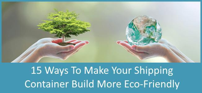 15-Ways-To-Make-Your-Shipping-Container-Home-More-Eco-Friendly-Blog-Cover