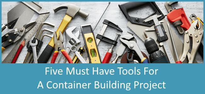5 Must Have Tools When Building A Shipping Container Home Blog Cover