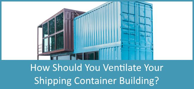 How-Should-You-Ventilate-Your-Shipping-Container-Home-Blog-Cover