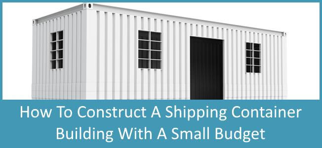How To Build A Shipping Container Home With A Small Budget Blog Cover