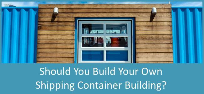 Should You Build Your Own Shipping Container Home Blog Cover