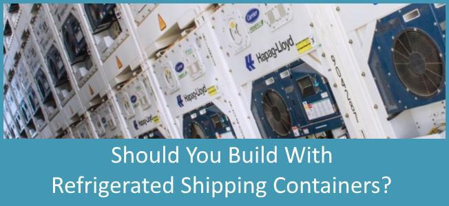 Should you use a Refrigerated Shipping Container for your Container Home?