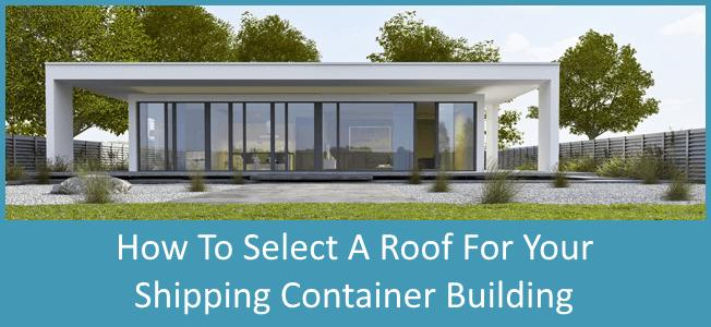 Container Home Roofs How To Choose Discover Containers