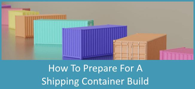 How To Prepare For A Shipping Container Build Discover Containers